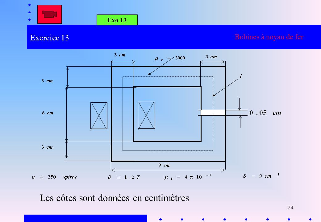 24 Exercice 13 Exo 13 Bobines à noyau de fer Les côtes sont données en centimètres