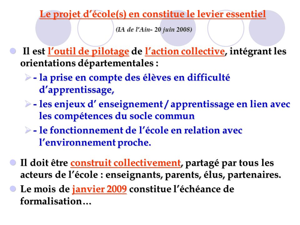 Le projet décole(s) en constitue le levier essentiel (IA de lAin- 20 juin 2008) (IA de lAin- 20 juin 2008) Il est loutil de pilotage de laction collec