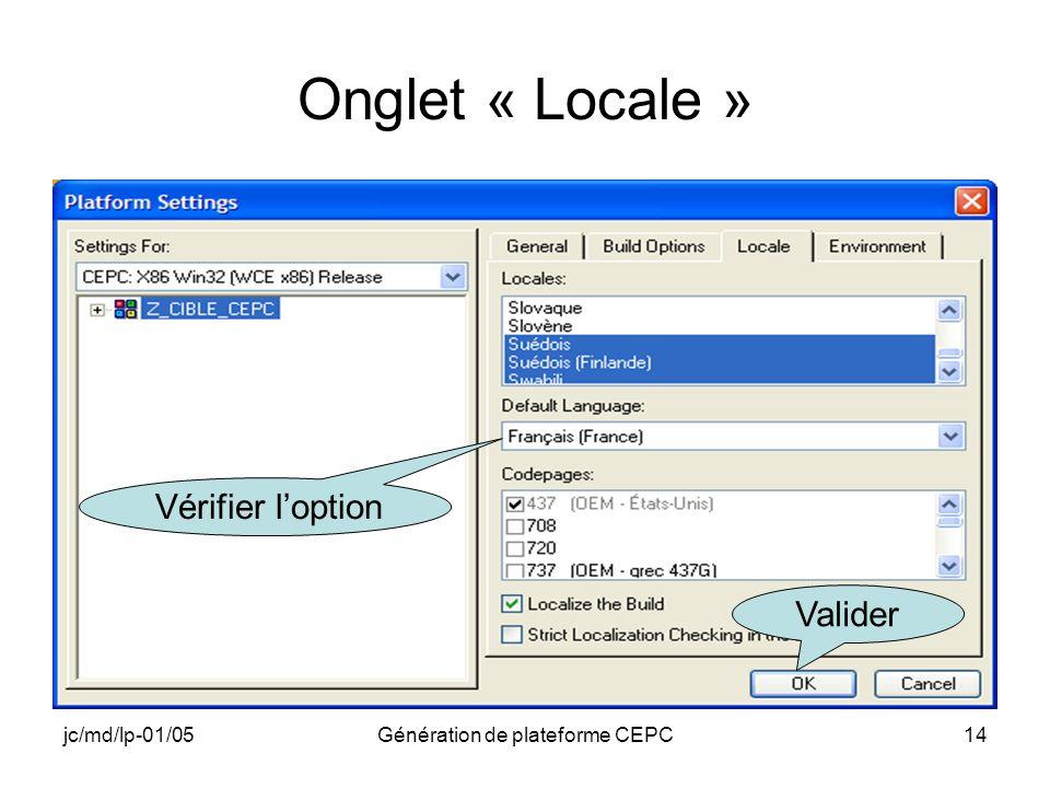 jc/md/lp-01/05Génération de plateforme CEPC14 Onglet « Locale » Vérifier loption Valider
