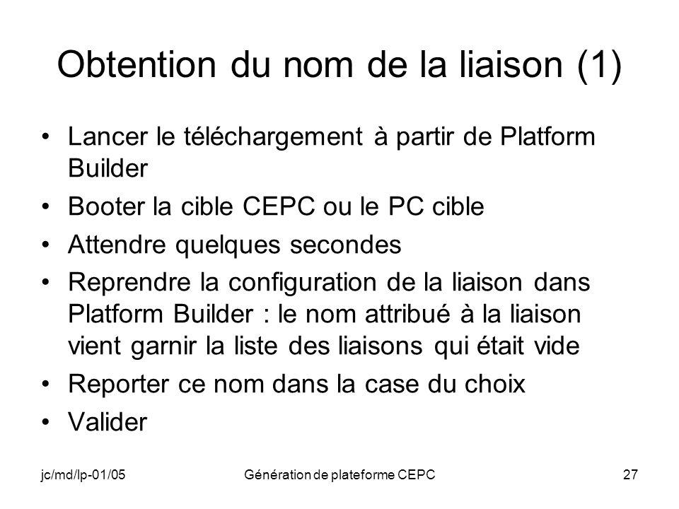 jc/md/lp-01/05Génération de plateforme CEPC27 Obtention du nom de la liaison (1) Lancer le téléchargement à partir de Platform Builder Booter la cible