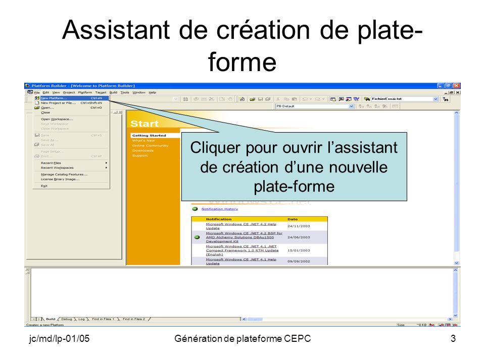 jc/md/lp-01/05Génération de plateforme CEPC3 Assistant de création de plate- forme Cliquer pour ouvrir lassistant de création dune nouvelle plate-form