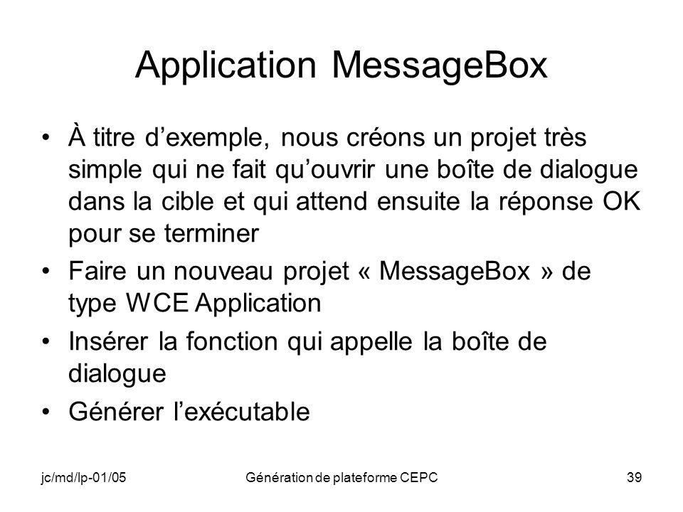 jc/md/lp-01/05Génération de plateforme CEPC39 Application MessageBox À titre dexemple, nous créons un projet très simple qui ne fait quouvrir une boît