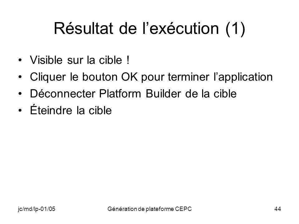 jc/md/lp-01/05Génération de plateforme CEPC44 Résultat de lexécution (1) Visible sur la cible ! Cliquer le bouton OK pour terminer lapplication Déconn