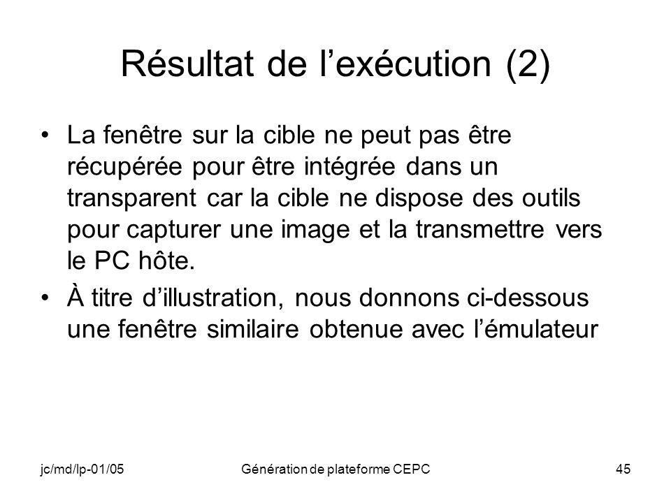 jc/md/lp-01/05Génération de plateforme CEPC45 Résultat de lexécution (2) La fenêtre sur la cible ne peut pas être récupérée pour être intégrée dans un