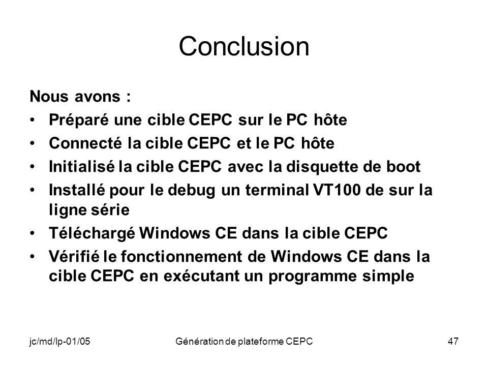 jc/md/lp-01/05Génération de plateforme CEPC47 Conclusion Nous avons : Préparé une cible CEPC sur le PC hôte Connecté la cible CEPC et le PC hôte Initi