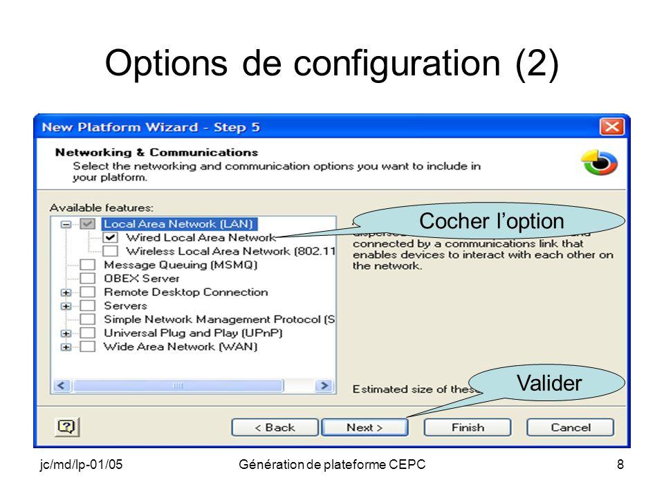 jc/md/lp-01/05Génération de plateforme CEPC8 Options de configuration (2) Cocher loption Valider