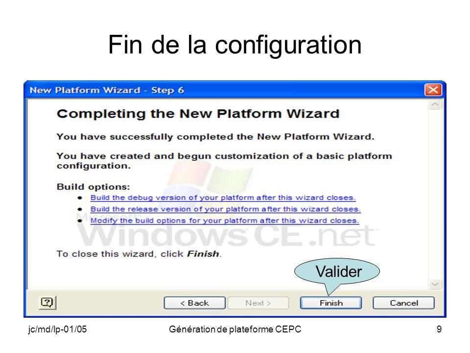 jc/md/lp-01/05Génération de plateforme CEPC9 Fin de la configuration Valider