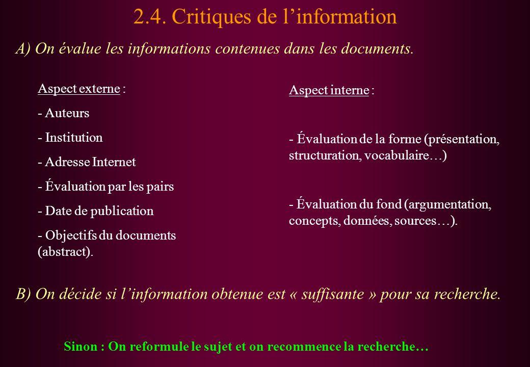 2.4. Critiques de linformation Sinon : On reformule le sujet et on recommence la recherche… B) On décide si linformation obtenue est « suffisante » po