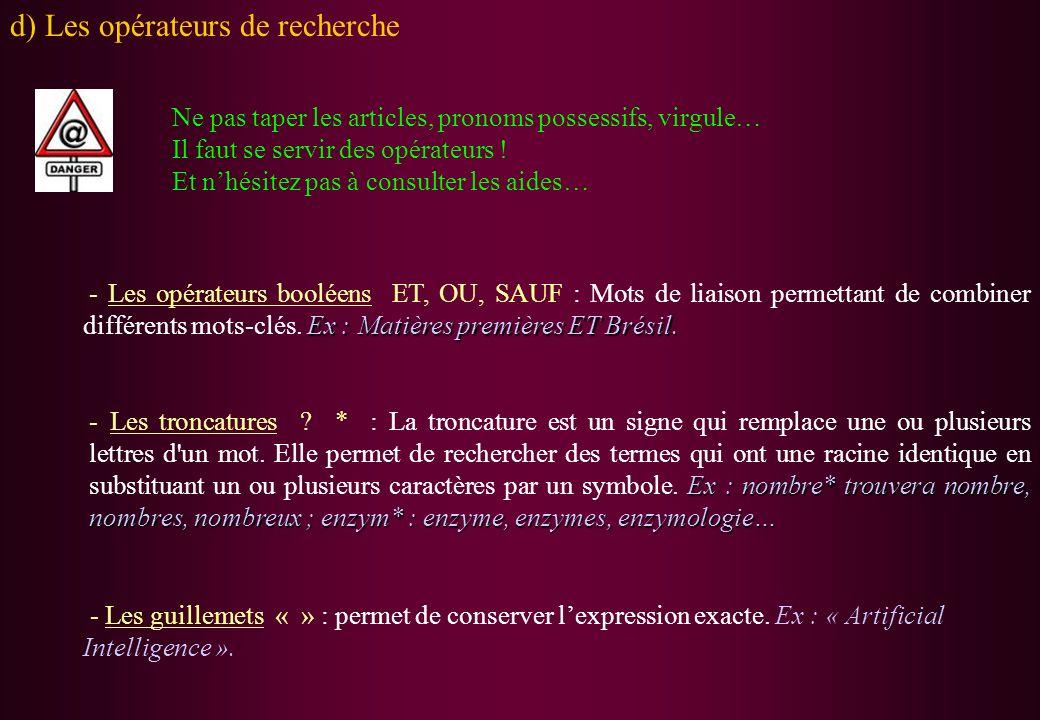d) Les opérateurs de recherche Ex : Matières premières ET Brésil. - Les opérateurs booléens ET, OU, SAUF : Mots de liaison permettant de combiner diff