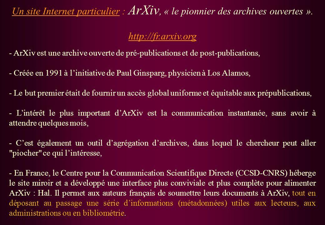 Un site Internet particulier : ArXiv, « le pionnier des archives ouvertes ». http://fr.arxiv.org - ArXiv est une archive ouverte de pré-publications e