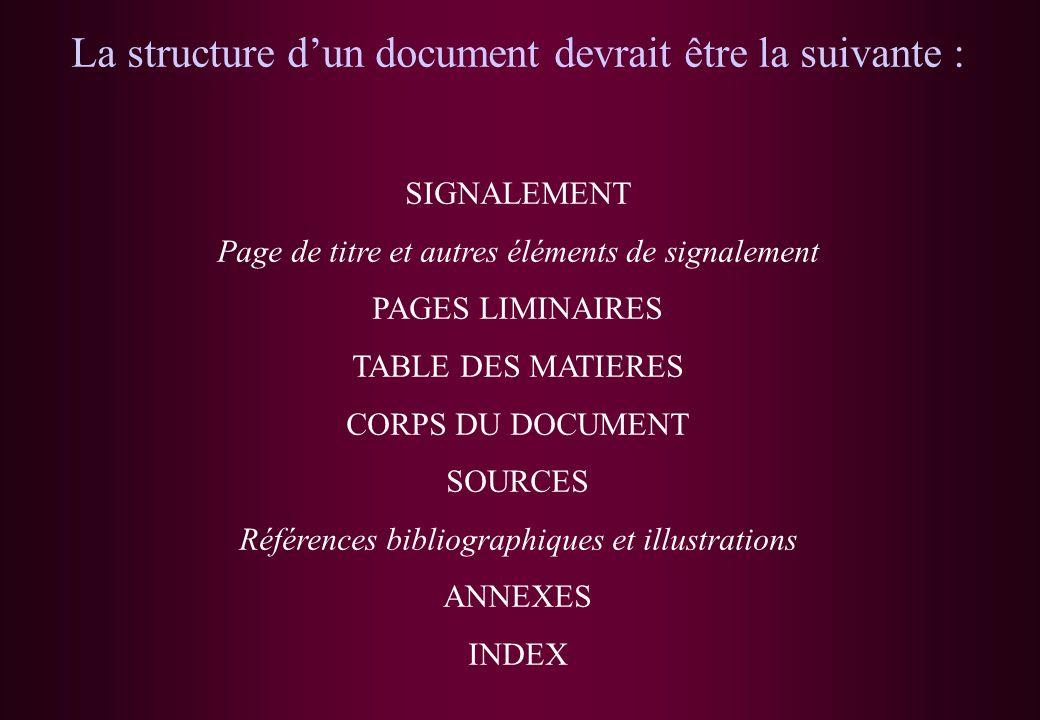 La structure dun document devrait être la suivante : SIGNALEMENT Page de titre et autres éléments de signalement PAGES LIMINAIRES TABLE DES MATIERES C