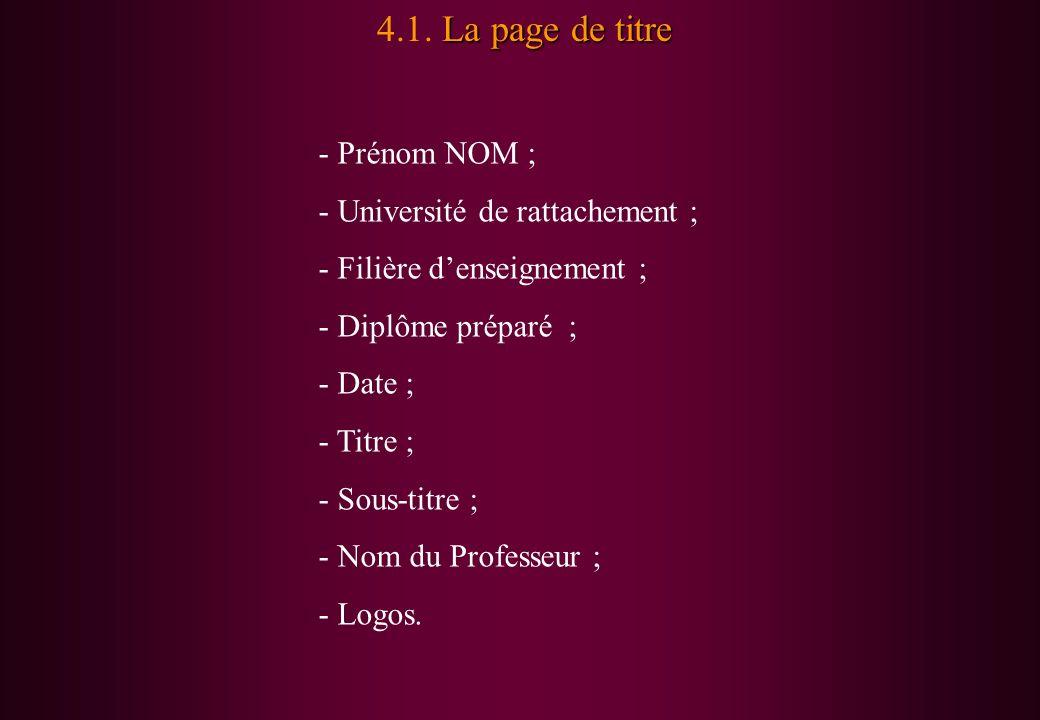 La page de titre 4.1. La page de titre - Prénom NOM ; - Université de rattachement ; - Filière denseignement ; - Diplôme préparé ; - Date ; - Titre ;