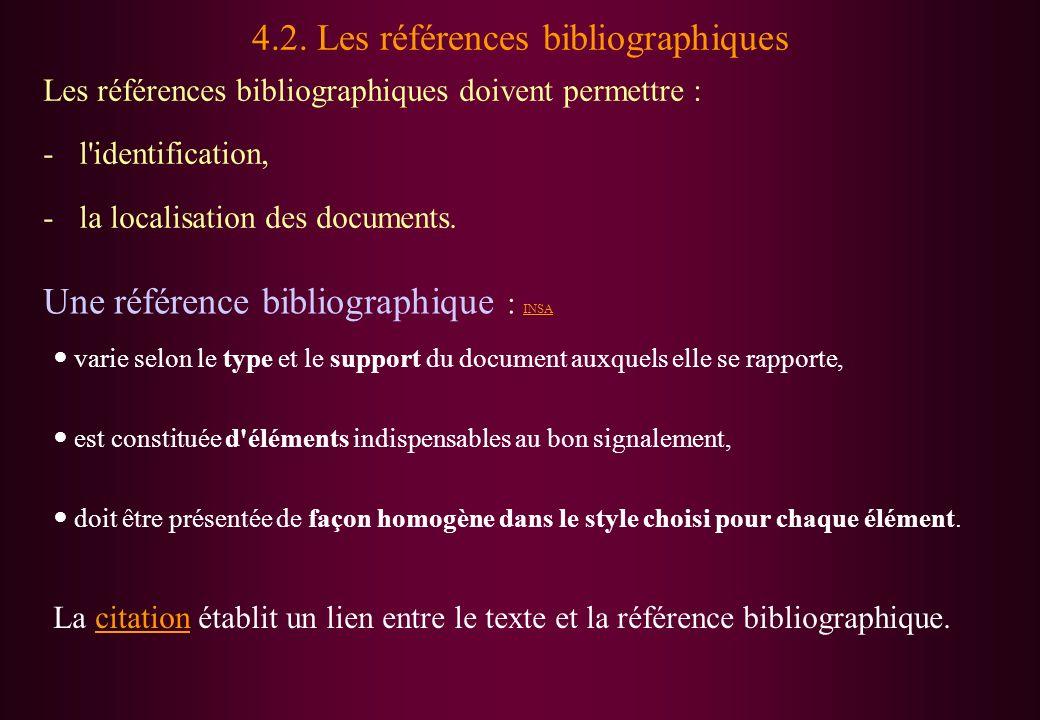 4.2. Les références bibliographiques Les références bibliographiques doivent permettre : -l'identification, -la localisation des documents. varie selo