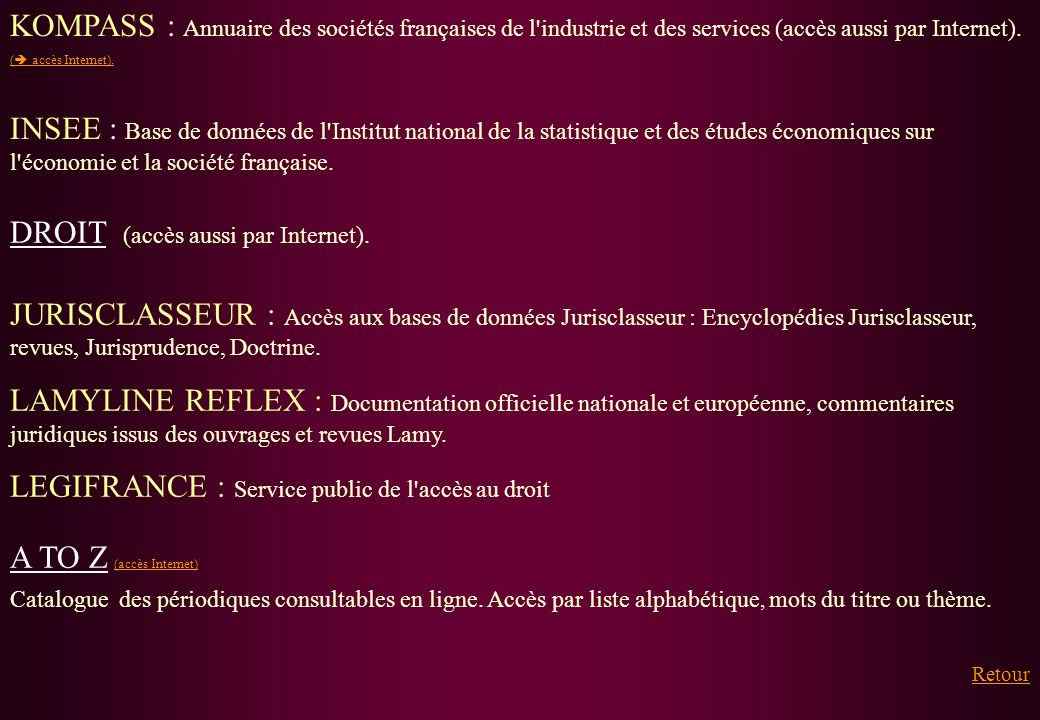 KOMPASS : Annuaire des sociétés françaises de l'industrie et des services (accès aussi par Internet). ( accès Internet). INSEE : Base de données de l'