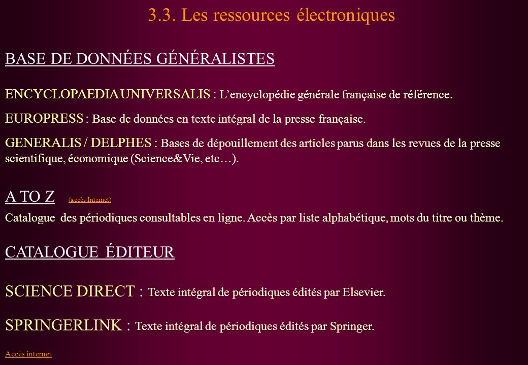 3.3. Les ressources électroniques BASE DE DONNÉES GÉNÉRALISTES ENCYCLOPAEDIA UNIVERSALIS : Lencyclopédie générale française de référence. EUROPRESS :