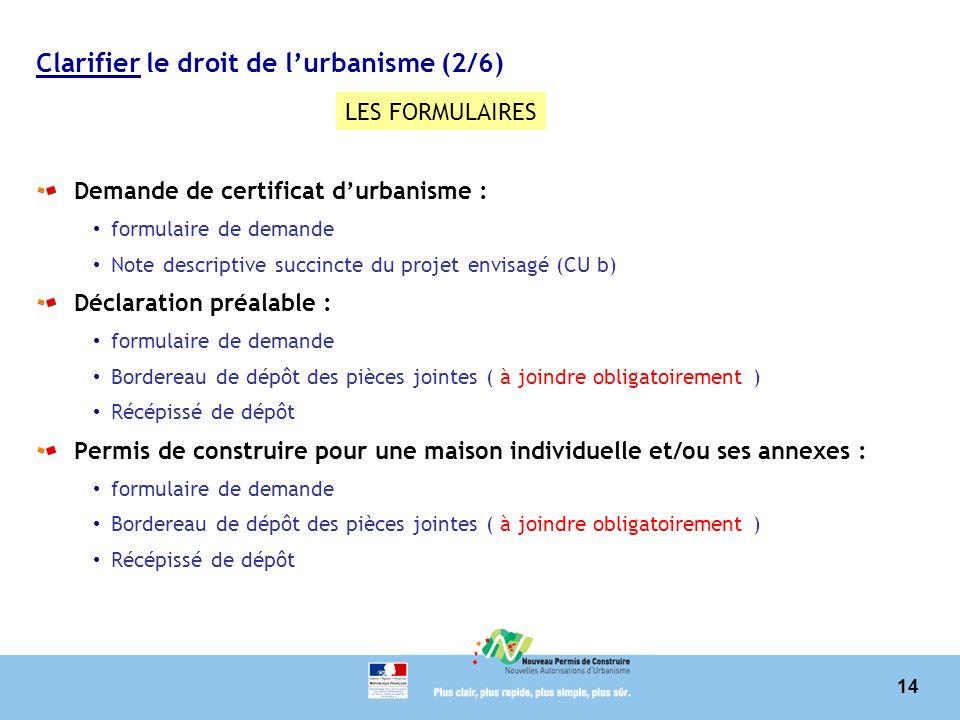 14 Clarifier le droit de lurbanisme (2/6) Demande de certificat durbanisme : formulaire de demande Note descriptive succincte du projet envisagé (CU b