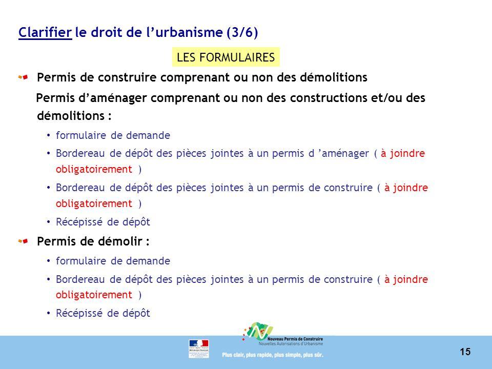 15 Clarifier le droit de lurbanisme (3/6) Permis de construire comprenant ou non des démolitions Permis daménager comprenant ou non des constructions