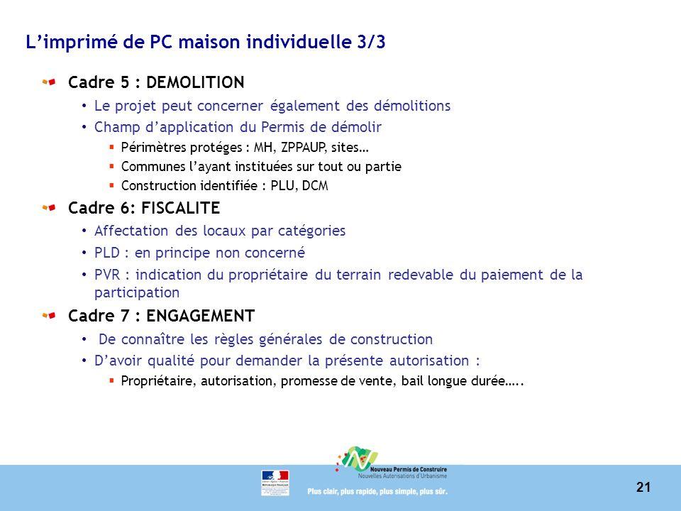 21 Limprimé de PC maison individuelle 3/3 Cadre 5 : DEMOLITION Le projet peut concerner également des démolitions Champ dapplication du Permis de démo