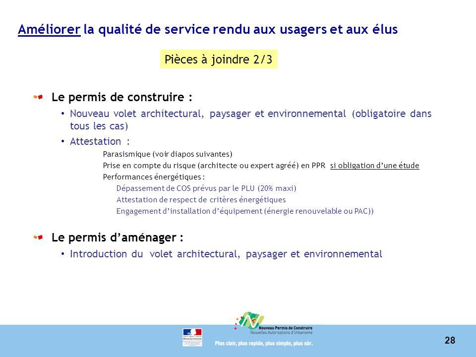 28 Améliorer la qualité de service rendu aux usagers et aux élus Le permis de construire : Nouveau volet architectural, paysager et environnemental (o