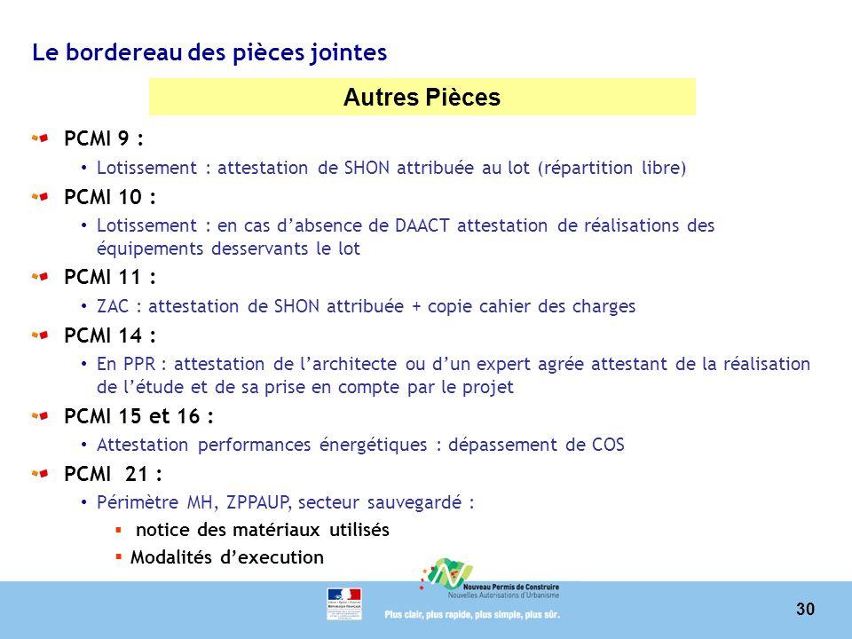 30 Le bordereau des pièces jointes Autres Pièces PCMI 9 : Lotissement : attestation de SHON attribuée au lot (répartition libre) PCMI 10 : Lotissement