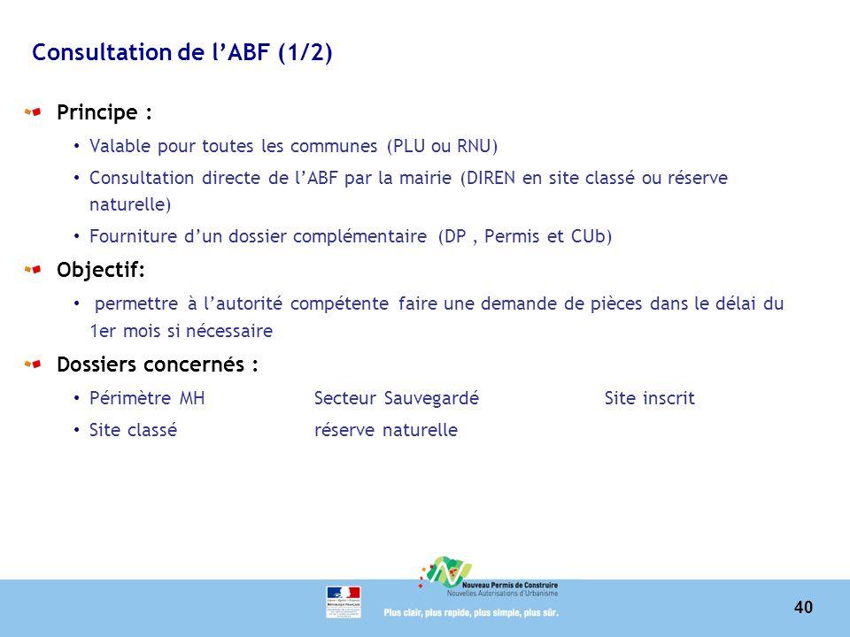 40 Consultation de lABF (1/2) Principe : Valable pour toutes les communes (PLU ou RNU) Consultation directe de lABF par la mairie (DIREN en site class