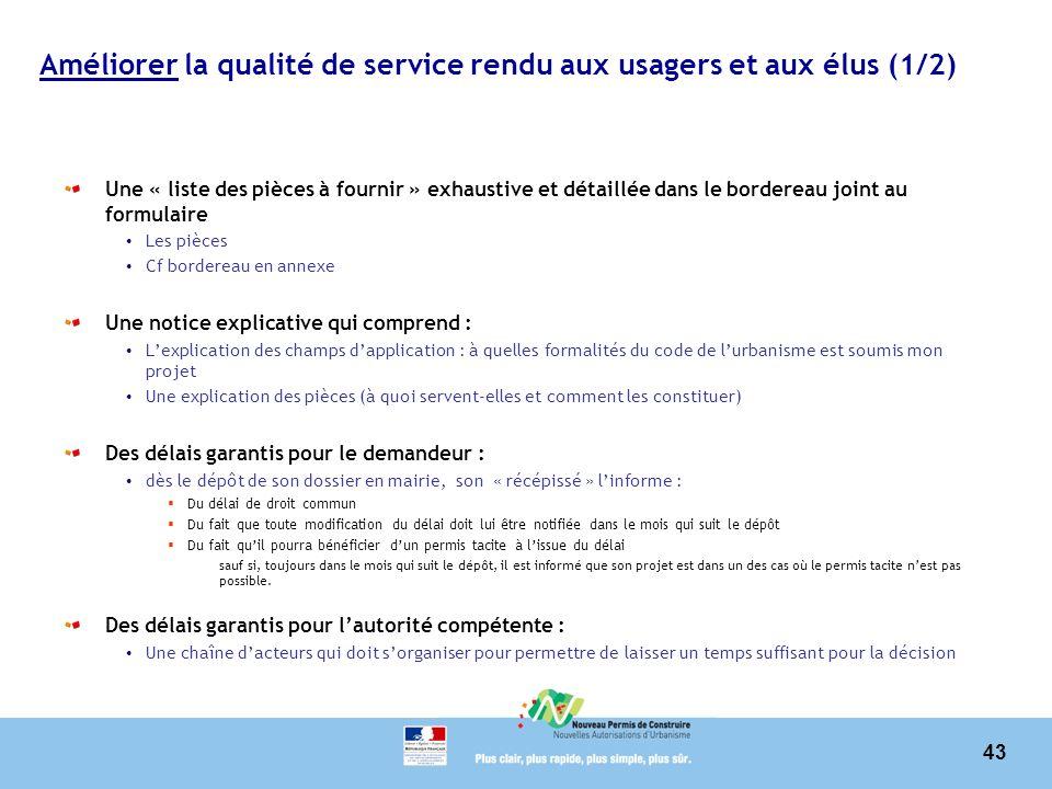 43 Améliorer la qualité de service rendu aux usagers et aux élus (1/2) Une « liste des pièces à fournir » exhaustive et détaillée dans le bordereau jo