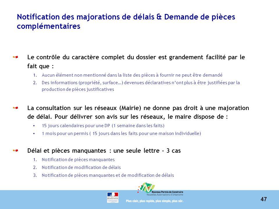 47 Notification des majorations de délais & Demande de pièces complémentaires Le contrôle du caractère complet du dossier est grandement facilité par