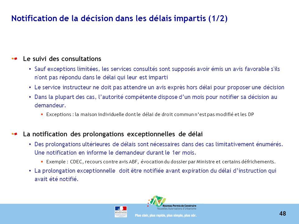 48 Notification de la décision dans les délais impartis (1/2) Le suivi des consultations Sauf exceptions limitées, les services consultés sont supposé
