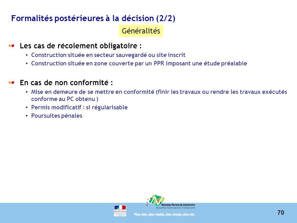 70 Formalités postérieures à la décision (2/2) Les cas de récolement obligatoire : Construction située en secteur sauvegardé ou site inscrit Construct