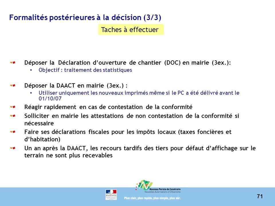 71 Formalités postérieures à la décision (3/3) Déposer la Déclaration douverture de chantier (DOC) en mairie (3ex.): Objectif : traitement des statist