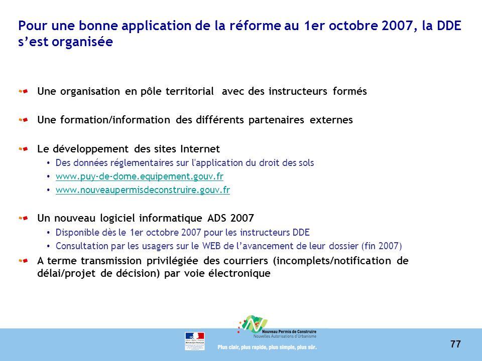 77 Pour une bonne application de la réforme au 1er octobre 2007, la DDE sest organisée Une organisation en pôle territorial avec des instructeurs form