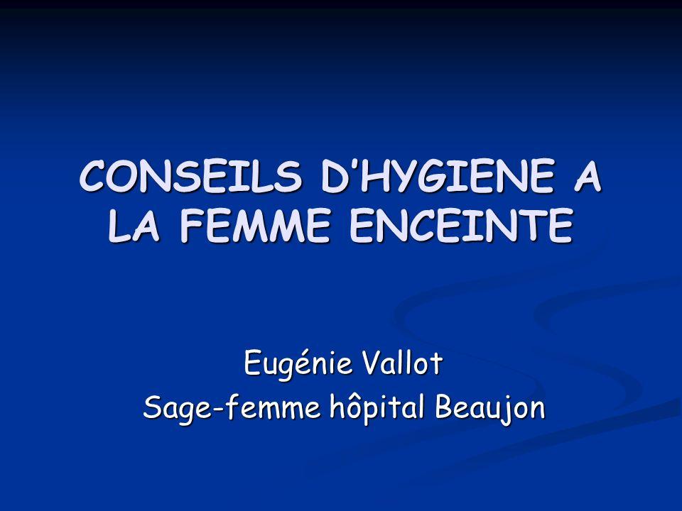 CONSEILS DHYGIENE CORPORELLE (1) Hygiène de la peau: Hygiène de la peau: Douche est meilleure que le bain (attention de ne pas prendre de bain en fin de grossesse car le col est souvent perméable).