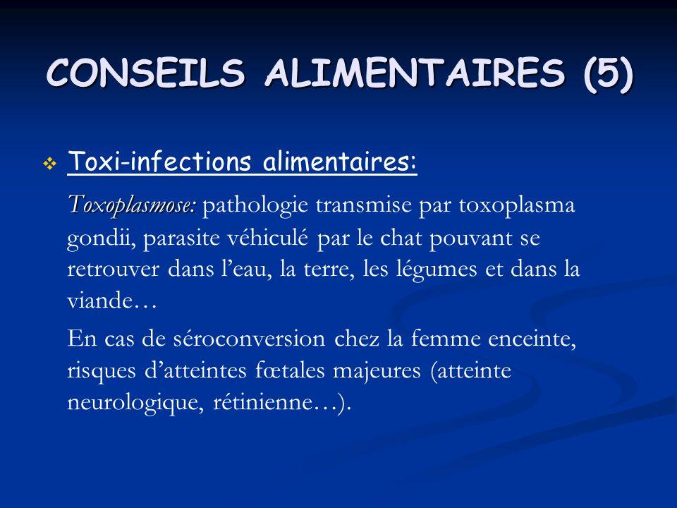 CONSEILS ALIMENTAIRES (6) Doù limportance de: - contrôler la négativité de la sérologie tout au long de la grossesse (1fs/mois) chez les patientes non immunisées.