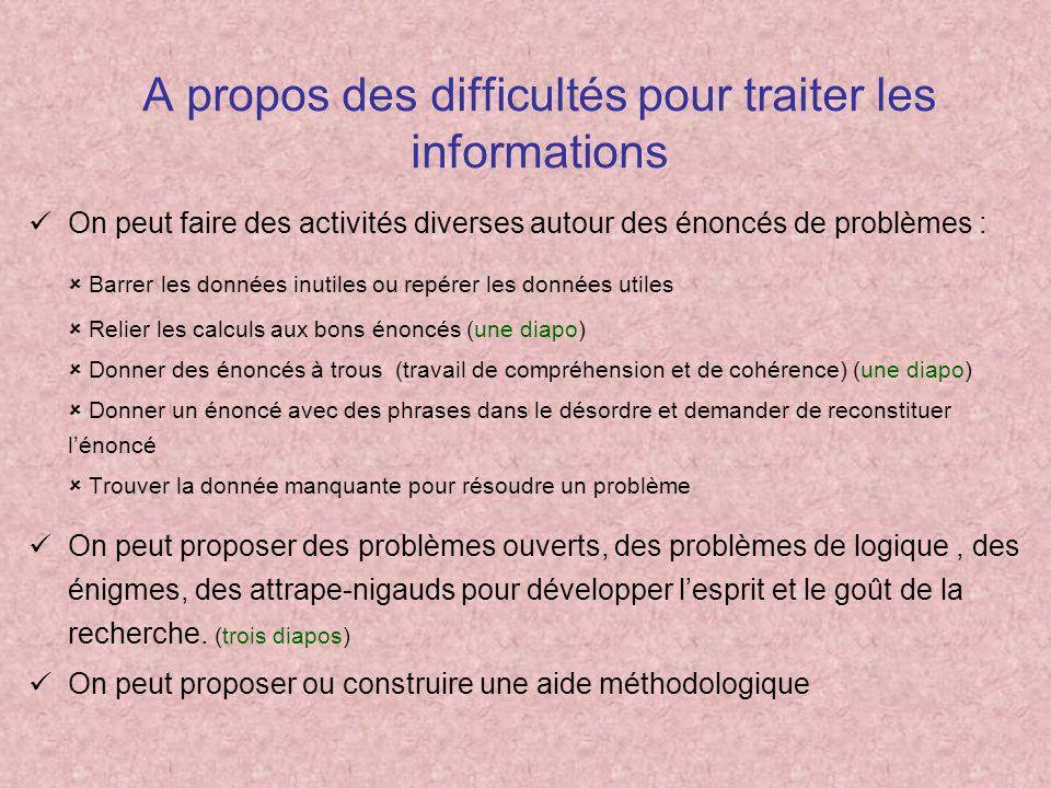 A propos des difficultés pour traiter les informations On peut faire des activités diverses autour des énoncés de problèmes : Barrer les données inuti
