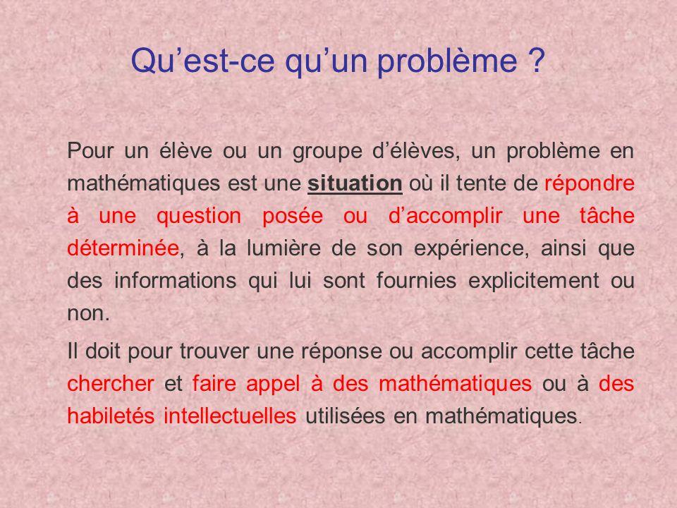 Quest-ce quun problème ? Pour un élève ou un groupe délèves, un problème en mathématiques est une situation où il tente de répondre à une question pos