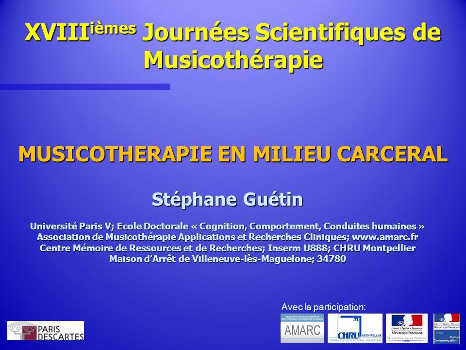 XVIII ièmes Journées Scientifiques de Musicothérapie Stéphane Guétin Université Paris V; Ecole Doctorale « Cognition, Comportement, Conduites humaines