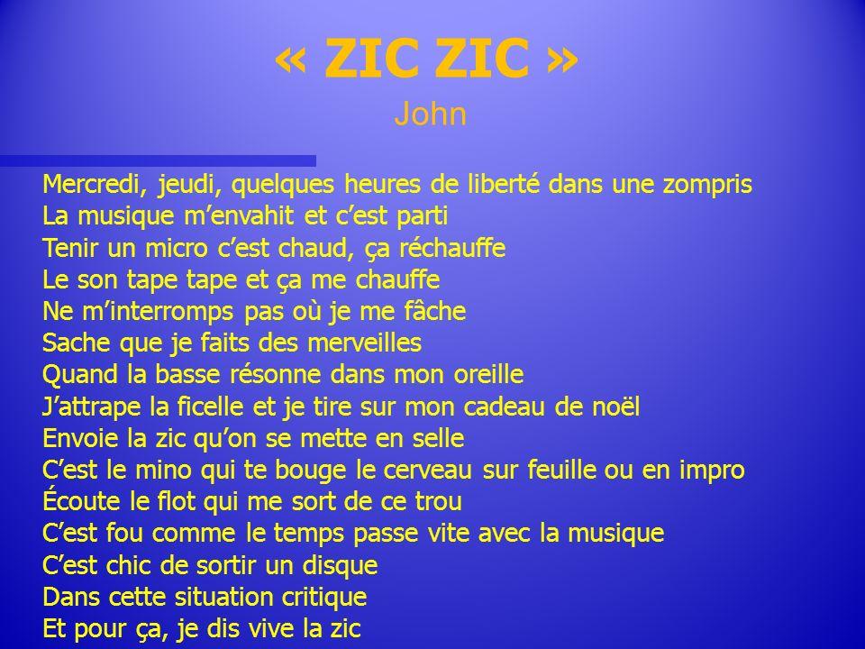 « ZIC ZIC » John Mercredi, jeudi, quelques heures de liberté dans une zompris La musique menvahit et cest parti Tenir un micro cest chaud, ça réchauff