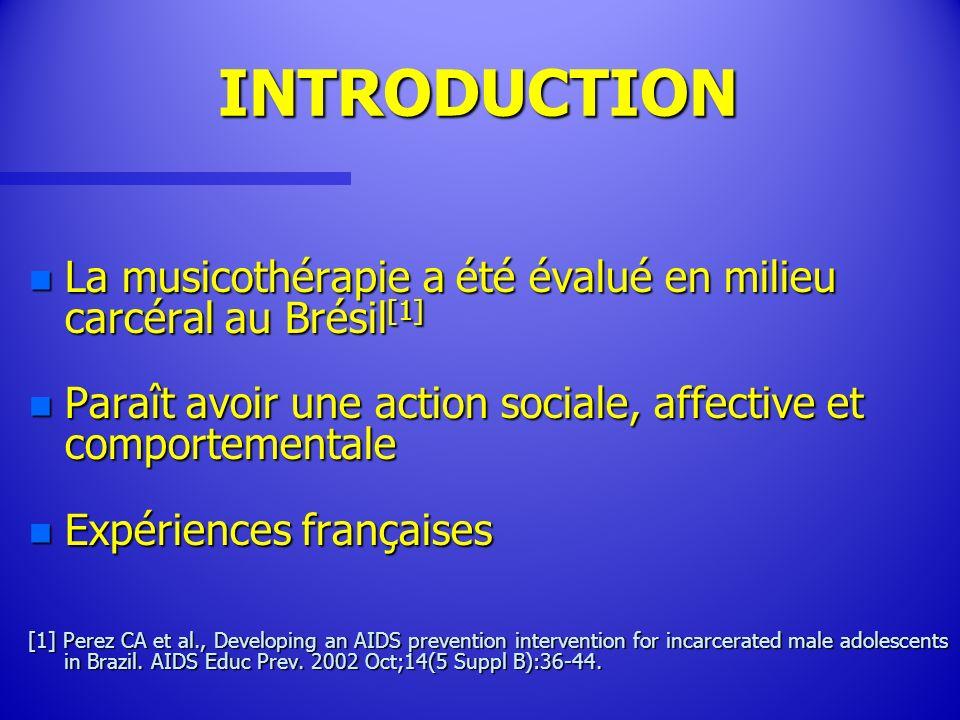 INTRODUCTION n La musicothérapie a été évalué en milieu carcéral au Brésil [1] n Paraît avoir une action sociale, affective et comportementale n Expér