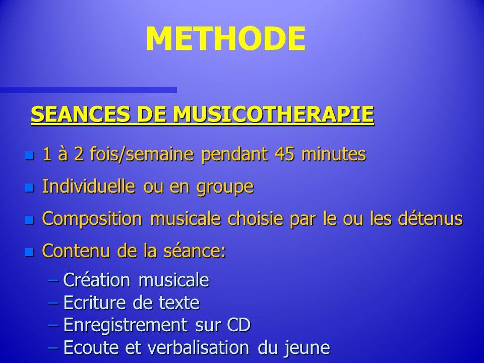 SEANCES DE MUSICOTHERAPIE n 1 à 2 fois/semaine pendant 45 minutes n Individuelle ou en groupe n Composition musicale choisie par le ou les détenus n C