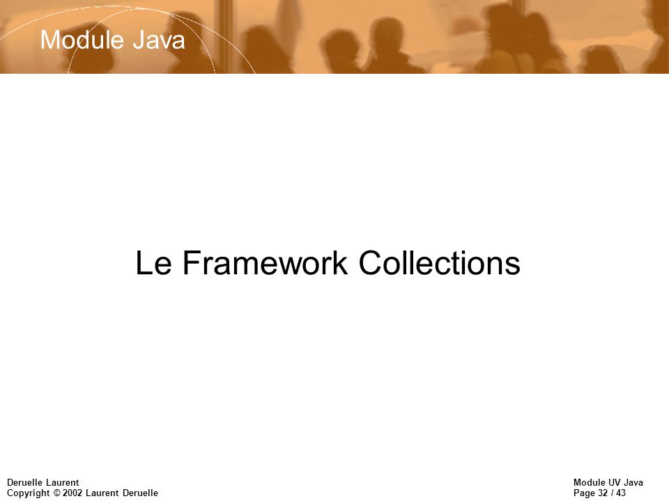 Module UV Java Page 32 / 43 Deruelle Laurent Copyright © 2002 Laurent Deruelle Le Framework Collections Module Java