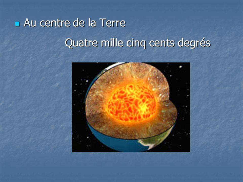 Au centre de la Terre Au centre de la Terre Quatre mille cinq cents degrés
