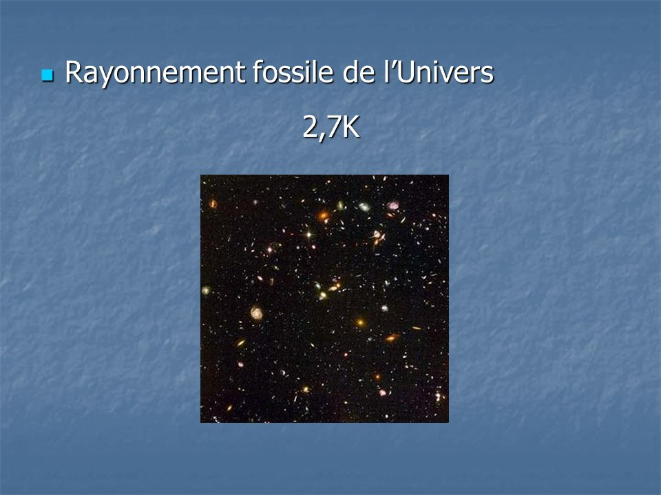 Rayonnement fossile de lUnivers Rayonnement fossile de lUnivers 2,7K