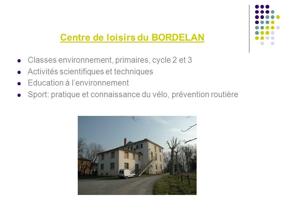 Centre de loisirs du BORDELAN Classes environnement, primaires, cycle 2 et 3 Activités scientifiques et techniques Education à lenvironnement Sport: p
