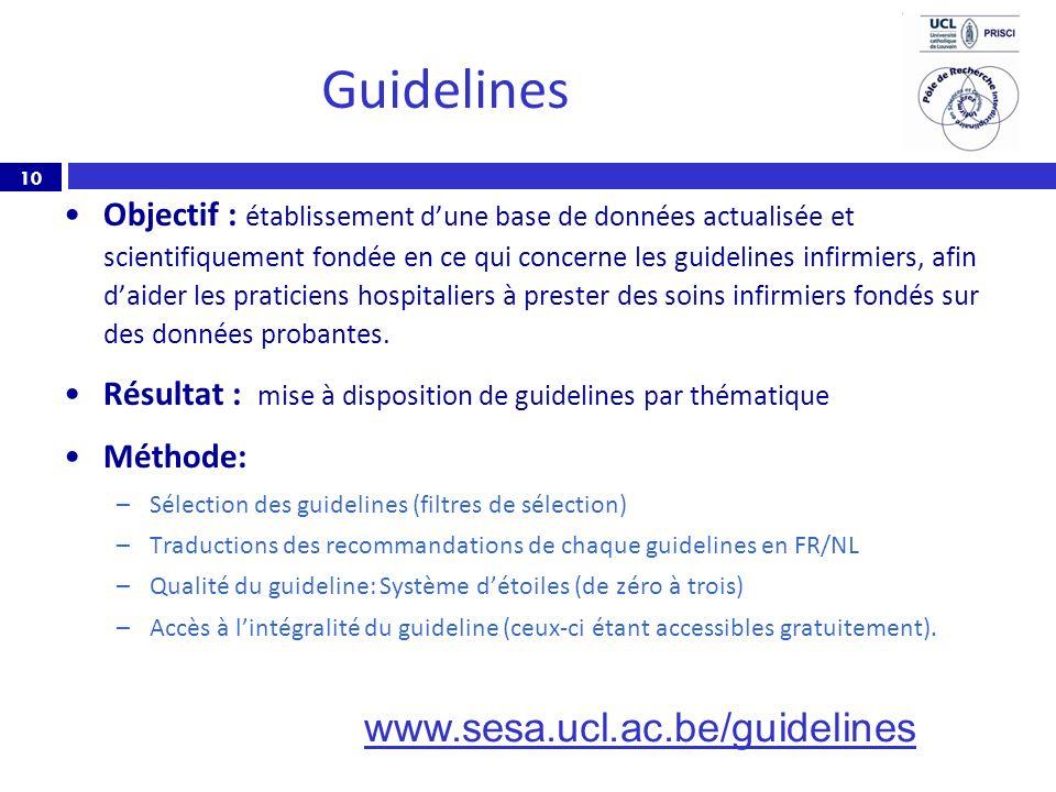 10 Guidelines Objectif : établissement dune base de données actualisée et scientifiquement fondée en ce qui concerne les guidelines infirmiers, afin d