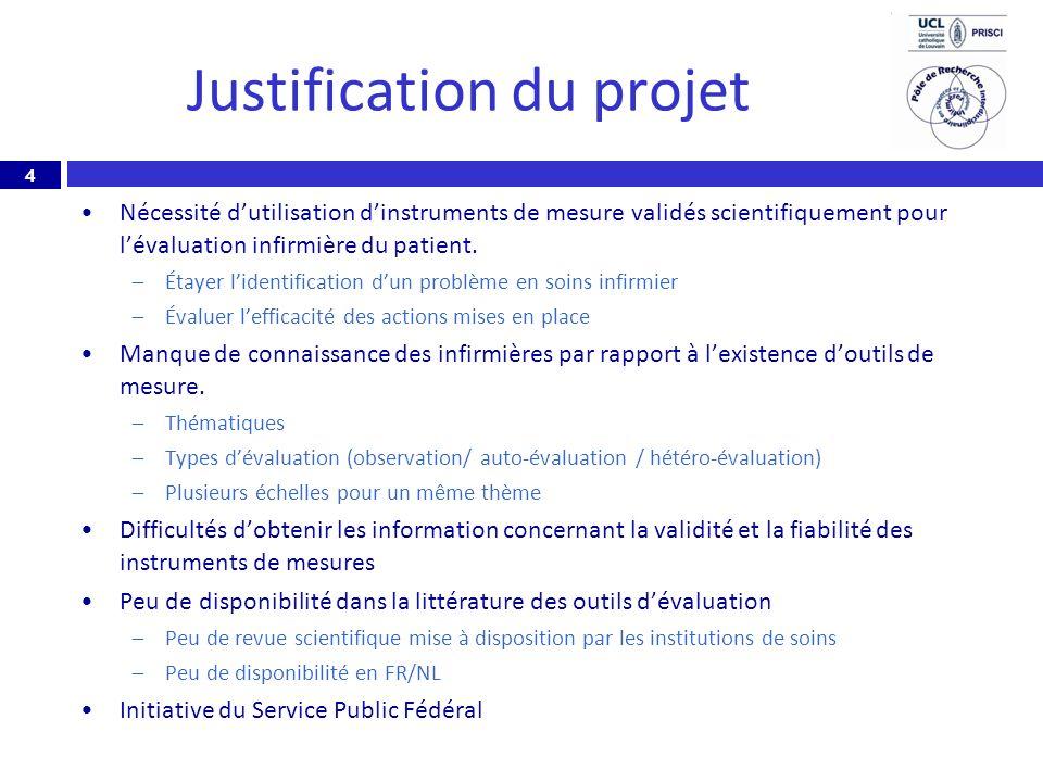 4 Justification du projet Nécessité dutilisation dinstruments de mesure validés scientifiquement pour lévaluation infirmière du patient. –Étayer liden