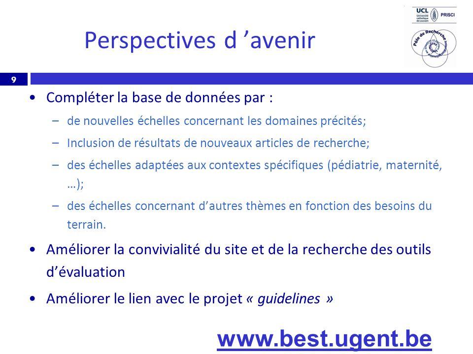 9 Perspectives d avenir Compléter la base de données par : –de nouvelles échelles concernant les domaines précités; –Inclusion de résultats de nouveau
