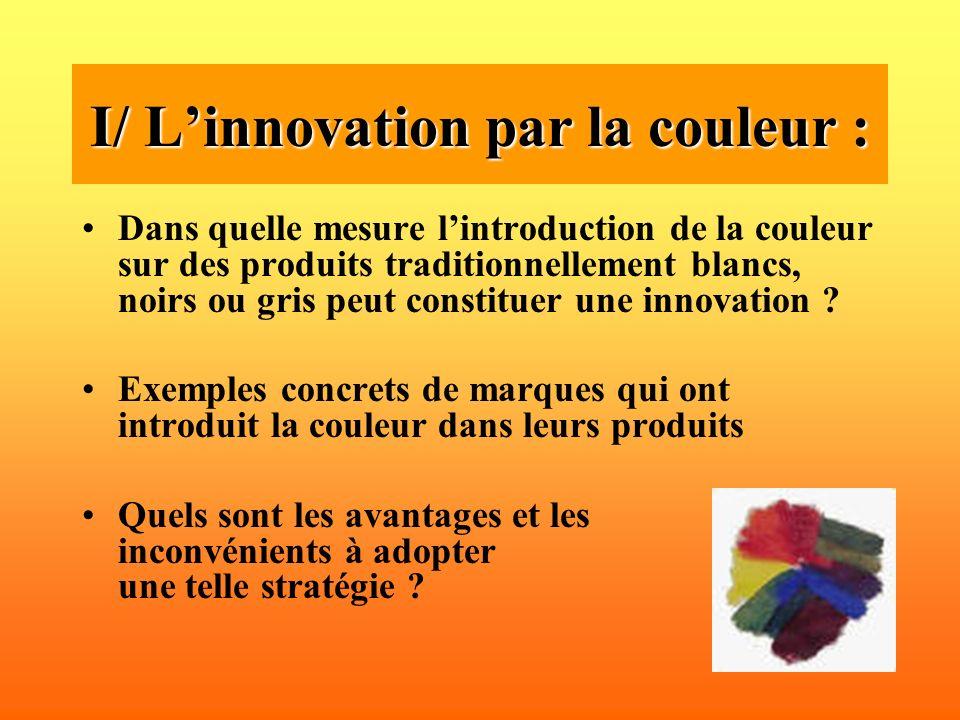 I/ Linnovation par la couleur : Dans quelle mesure lintroduction de la couleur sur des produits traditionnellement blancs, noirs ou gris peut constitu