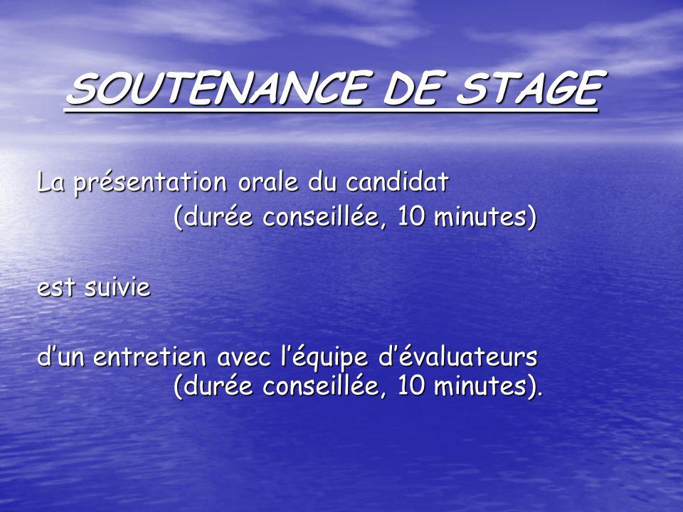 SOUTENANCE DE STAGE La présentation orale du candidat (durée conseillée, 10 minutes) est suivie dun entretien avec léquipe dévaluateurs (durée conseil