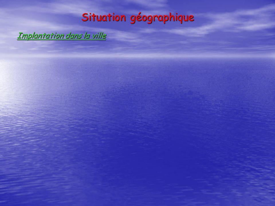 Situation géographique Implantation dans la ville