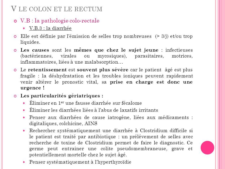 V LE COLON ET LE RECTUM V.B : la pathologie colo-rectale V.B.3 : la diarrhée Elle est définie par lémission de selles trop nombreuses (> 3/j) et/ou tr
